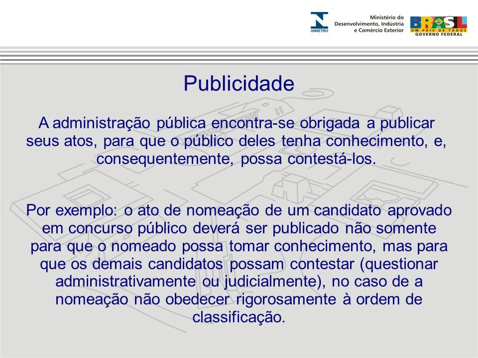 A administração pública encontra-se obrigada a publicar seus atos, para que o público deles tenha conhecimento, e, consequentemente, possa contestá-lo