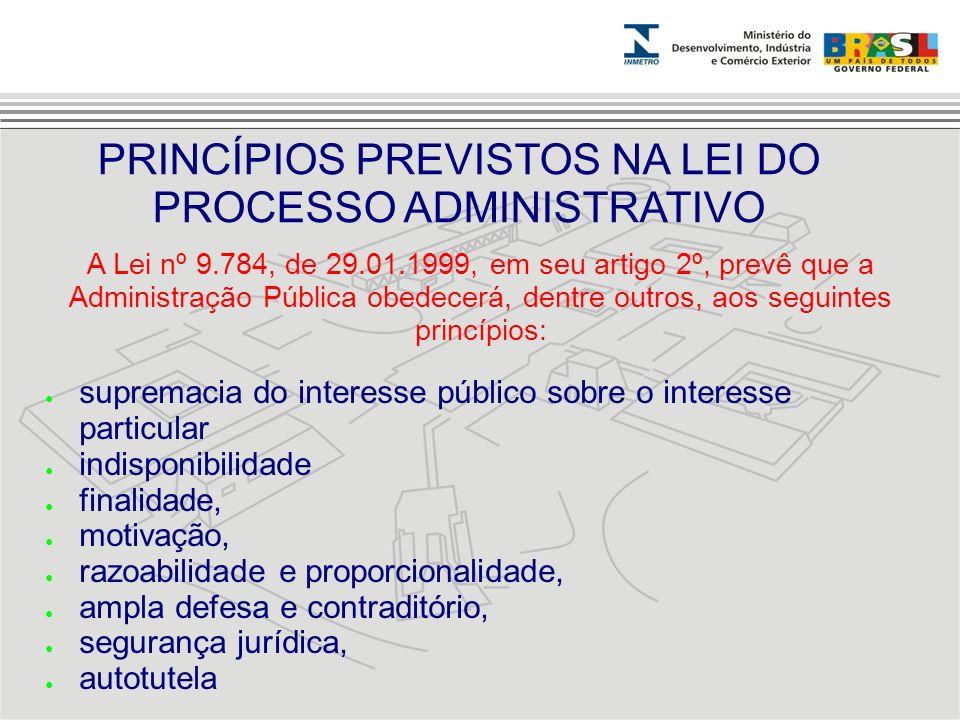 A Lei nº 9.784, de 29.01.1999, em seu artigo 2º, prevê que a Administração Pública obedecerá, dentre outros, aos seguintes princípios: PRINCÍPIOS PREV