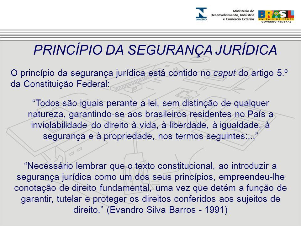 PRINCÍPIO DA SEGURANÇA JURÍDICA O princípio da segurança jurídica está contido no caput do artigo 5.º da Constituição Federal: Todos são iguais perant