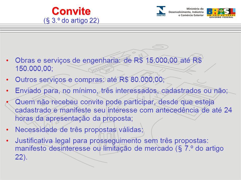 Convite (§ 3.º do artigo 22) Obras e serviços de engenharia: de R$ 15.000,00 até R$ 150.000,00; Outros serviços e compras: até R$ 80.000,00; Enviado p