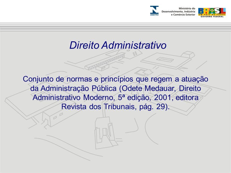 Conjunto de normas e princípios que regem a atuação da Administração Pública (Odete Medauar, Direito Administrativo Moderno, 5ª edição, 2001, editora