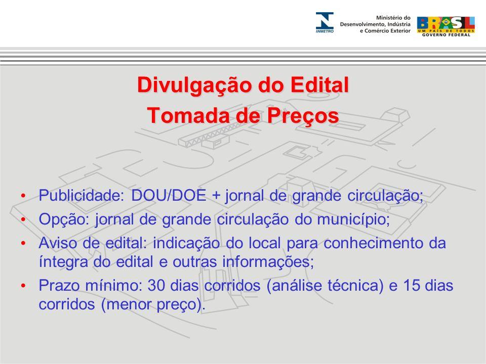 Tomada de Preços Publicidade: DOU/DOE + jornal de grande circulação; Opção: jornal de grande circulação do município; Aviso de edital: indicação do lo