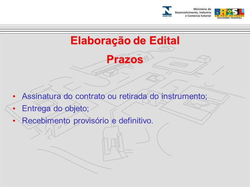 Prazos Assinatura do contrato ou retirada do instrumento; Entrega do objeto; Recebimento provisório e definitivo. Elaboração de Edital