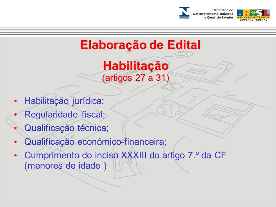 Habilitação (artigos 27 a 31) Habilitação jurídica; Regularidade fiscal; Qualificação técnica; Qualificação econômico-financeira; Cumprimento do incis