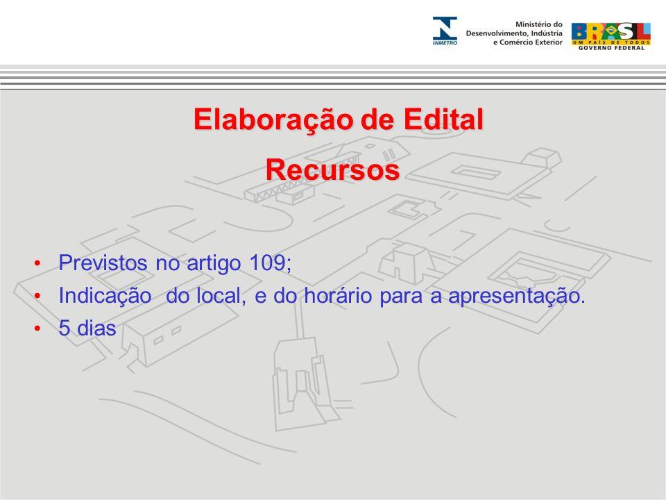 Recursos Previstos no artigo 109; Indicação do local, e do horário para a apresentação. 5 dias Elaboração de Edital