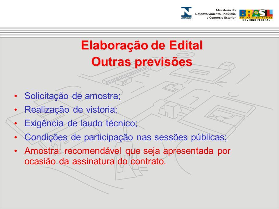 Outras previsões Solicitação de amostra; Realização de vistoria; Exigência de laudo técnico; Condições de participação nas sessões públicas; Amostra: