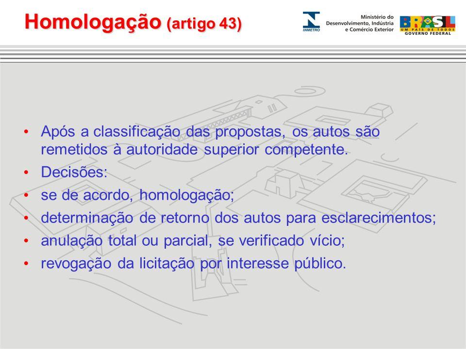 Homologação (artigo 43) Após a classificação das propostas, os autos são remetidos à autoridade superior competente. Decisões: se de acordo, homologaç