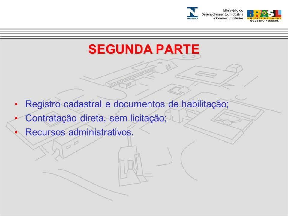 SEGUNDA PARTE Registro cadastral e documentos de habilitação; Contratação direta, sem licitação; Recursos administrativos.