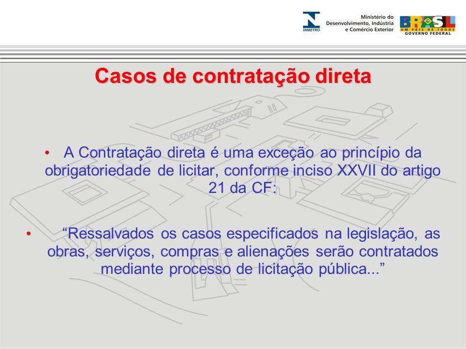 Casos de contratação direta A Contratação direta é uma exceção ao princípio da obrigatoriedade de licitar, conforme inciso XXVII do artigo 21 da CF: R