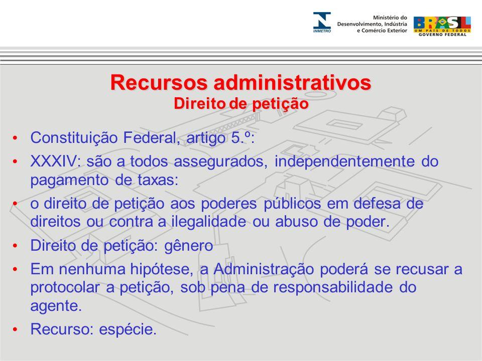 Recursos administrativos Direito de petição Constituição Federal, artigo 5.º: XXXIV: são a todos assegurados, independentemente do pagamento de taxas: