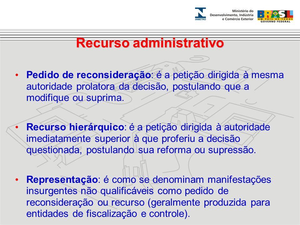 Recurso administrativo Pedido de reconsideração: é a petição dirigida à mesma autoridade prolatora da decisão, postulando que a modifique ou suprima.