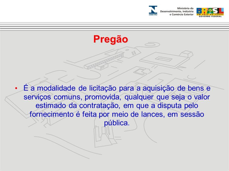 Pregão É a modalidade de licitação para a aquisição de bens e serviços comuns, promovida, qualquer que seja o valor estimado da contratação, em que a
