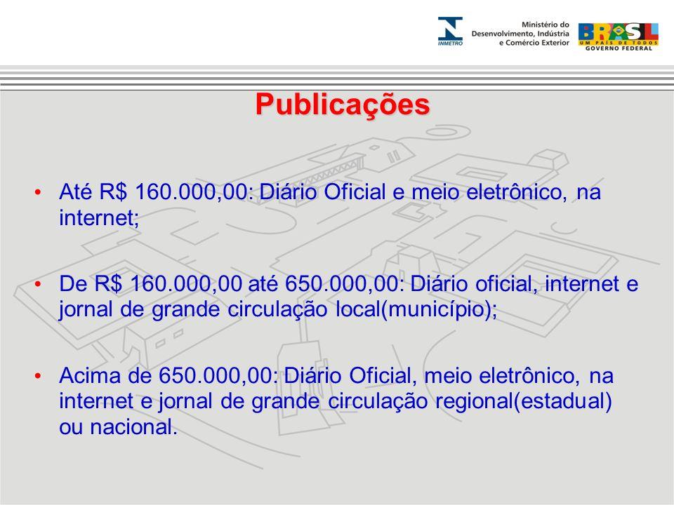 Publicações Até R$ 160.000,00: Diário Oficial e meio eletrônico, na internet; De R$ 160.000,00 até 650.000,00: Diário oficial, internet e jornal de gr