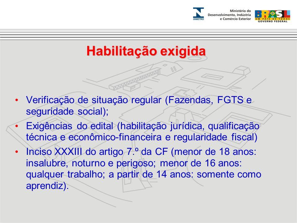 Habilitação exigida Verificação de situação regular (Fazendas, FGTS e seguridade social); Exigências do edital (habilitação jurídica, qualificação téc