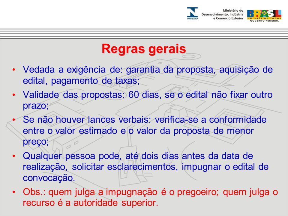 Vedada a exigência de: garantia da proposta, aquisição de edital, pagamento de taxas; Validade das propostas: 60 dias, se o edital não fixar outro pra