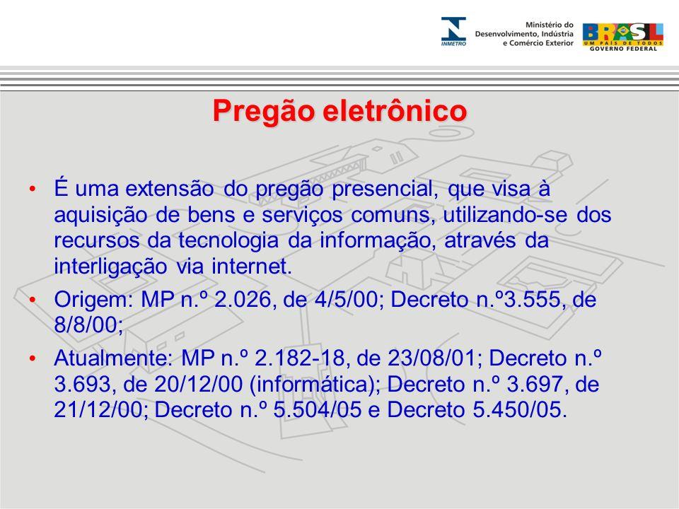 Pregão eletrônico É uma extensão do pregão presencial, que visa à aquisição de bens e serviços comuns, utilizando-se dos recursos da tecnologia da inf