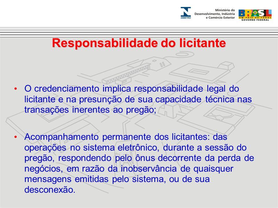 Responsabilidade do licitante O credenciamento implica responsabilidade legal do licitante e na presunção de sua capacidade técnica nas transações ine