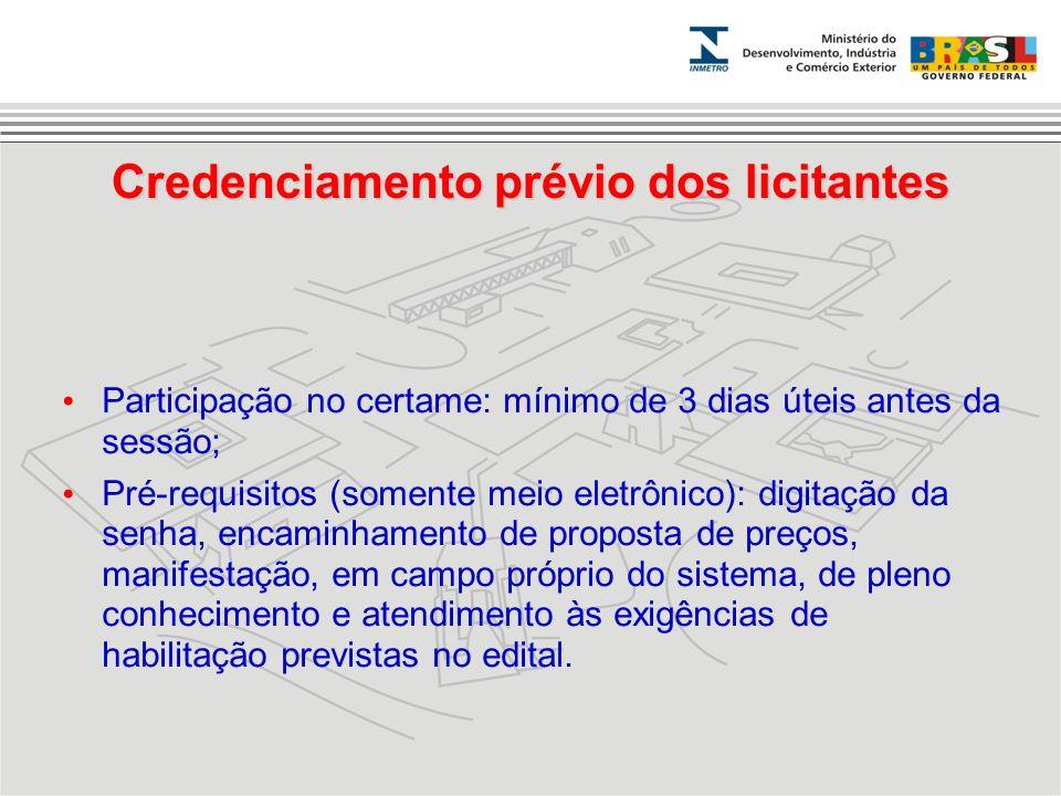 Credenciamento prévio dos licitantes Participação no certame: mínimo de 3 dias úteis antes da sessão; Pré-requisitos (somente meio eletrônico): digita