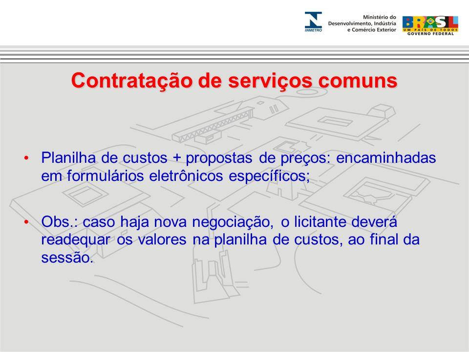 Contratação de serviços comuns Planilha de custos + propostas de preços: encaminhadas em formulários eletrônicos específicos; Obs.: caso haja nova neg