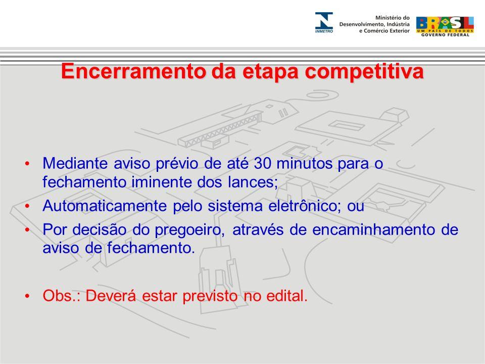 Encerramento da etapa competitiva Mediante aviso prévio de até 30 minutos para o fechamento iminente dos lances; Automaticamente pelo sistema eletrôni
