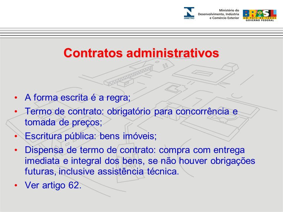 A forma escrita é a regra; Termo de contrato: obrigatório para concorrência e tomada de preços; Escritura pública: bens imóveis; Dispensa de termo de