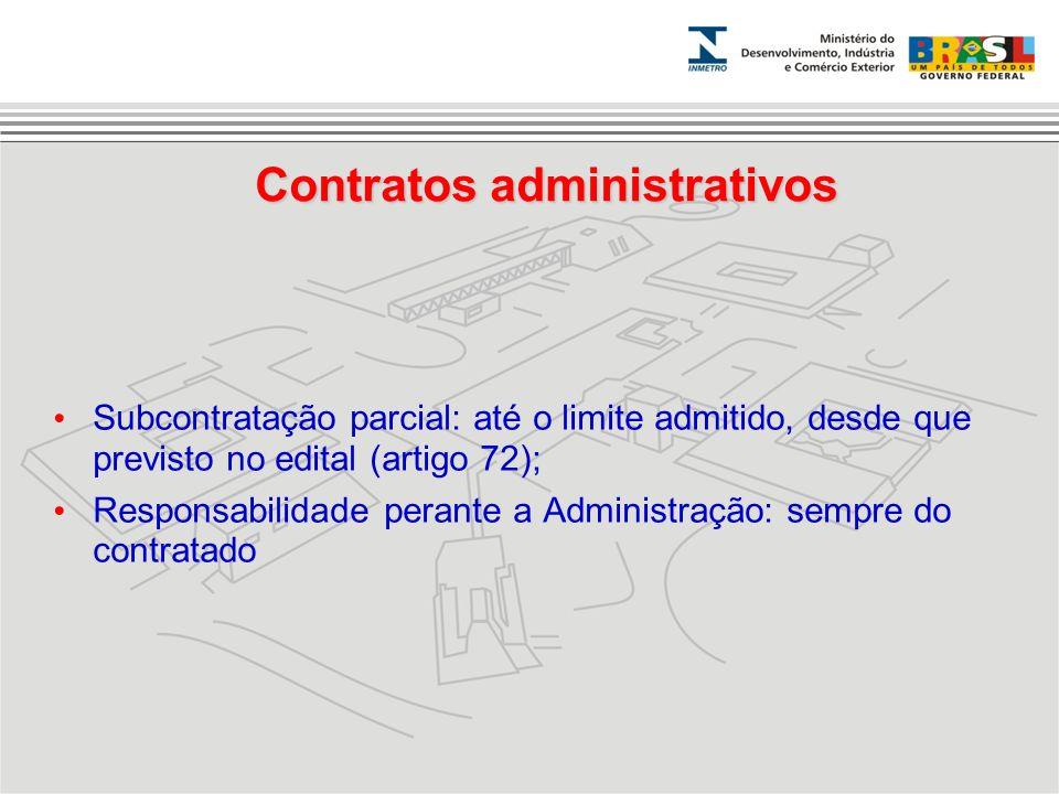Subcontratação parcial: até o limite admitido, desde que previsto no edital (artigo 72); Responsabilidade perante a Administração: sempre do contratad