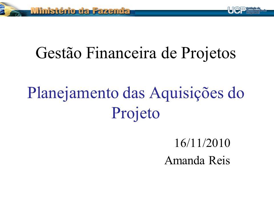 Gestão Financeira de Projetos Planejamento das Aquisições do Projeto 16/11/2010 Amanda Reis