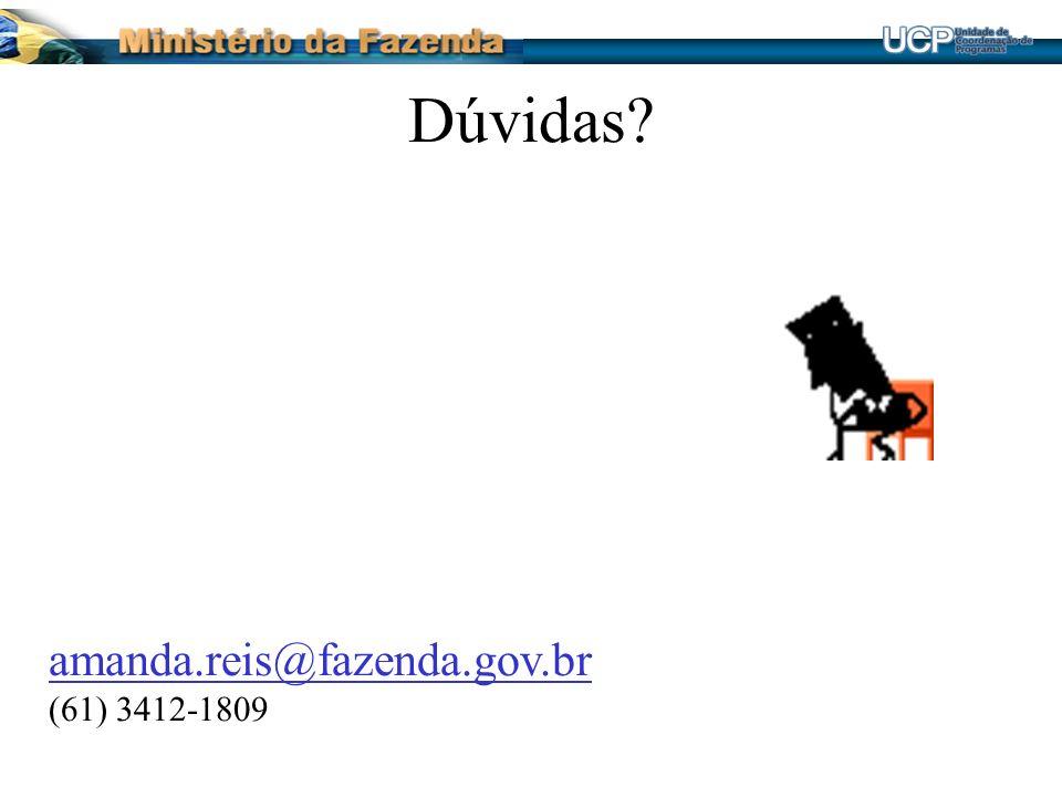 Dúvidas? amanda.reis@fazenda.gov.br (61) 3412-1809