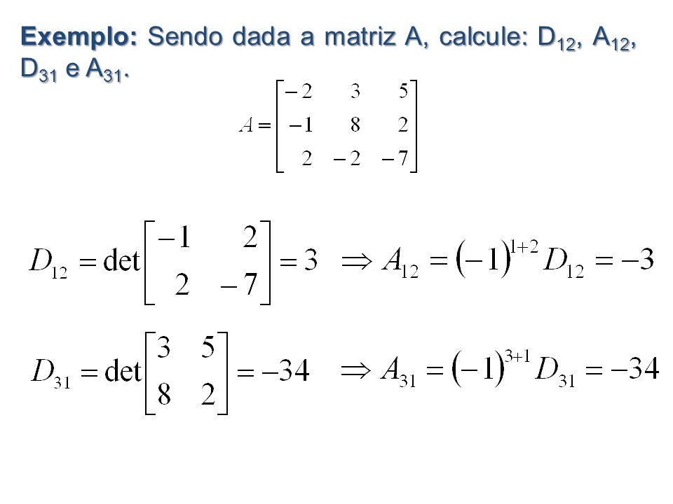 7.3 - CÁLCULO DA MATRIZ INVERSA (A -1 ) matriz dos cofatores matriz adjunta Agora que já encontramos a matriz dos cofatores e sua transposta, a matriz adjunta, para determinar a matriz inversa de A basta multiplicar o inverso do determinante de A por essa matriz adjunta: Exemplo: Calcular a matriz inversa da matriz Solução: Primeiro vamos calcular o cofator de cada um dos elementos da matriz A:
