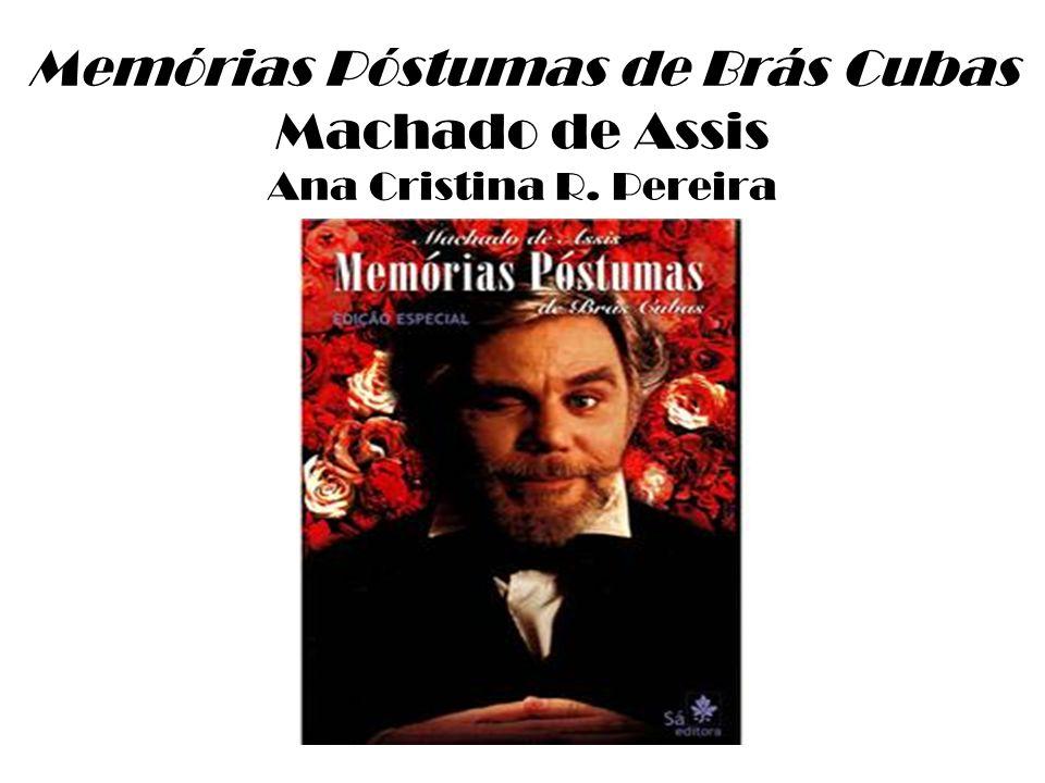 Memórias póstumas de Brás Cubas Publicação(Em livro = 1881) As As Memórias Póstumas de Brás Cubas são um romance (Capistrano de Abreu).