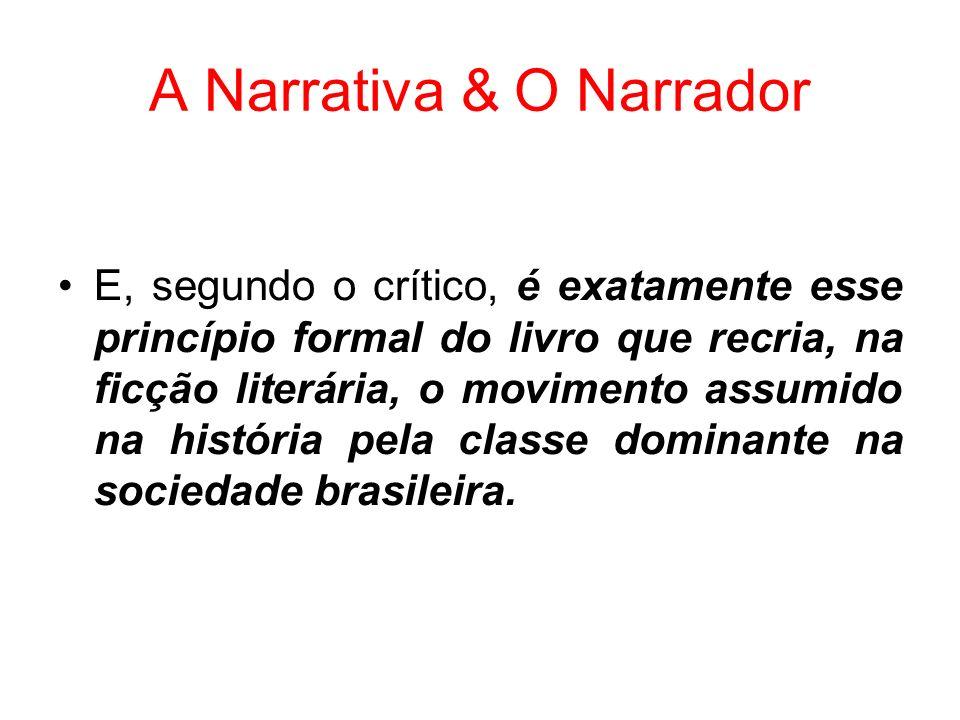 A Narrativa & O Narrador E, segundo o crítico, é exatamente esse princípio formal do livro que recria, na ficção literária, o movimento assumido na hi