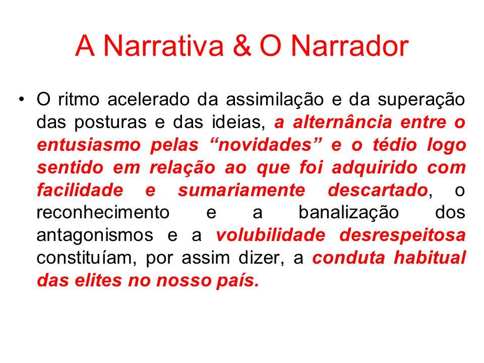 A Narrativa & O Narrador O ritmo acelerado da assimilação e da superação das posturas e das ideias, a alternância entre o entusiasmo pelas novidades e