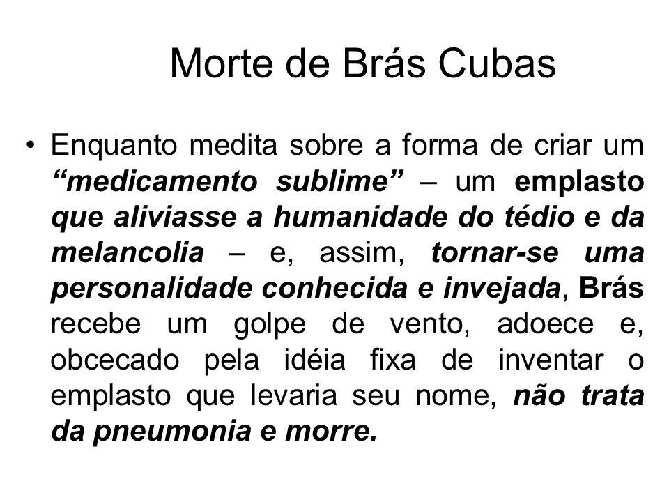 Morte de Brás Cubas Enquanto medita sobre a forma de criar um medicamento sublime – um emplasto que aliviasse a humanidade do tédio e da melancolia –
