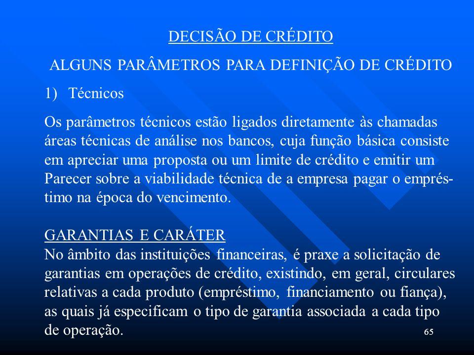 65 DECISÃO DE CRÉDITO ALGUNS PARÂMETROS PARA DEFINIÇÃO DE CRÉDITO 1)Técnicos Os parâmetros técnicos estão ligados diretamente às chamadas áreas técnic