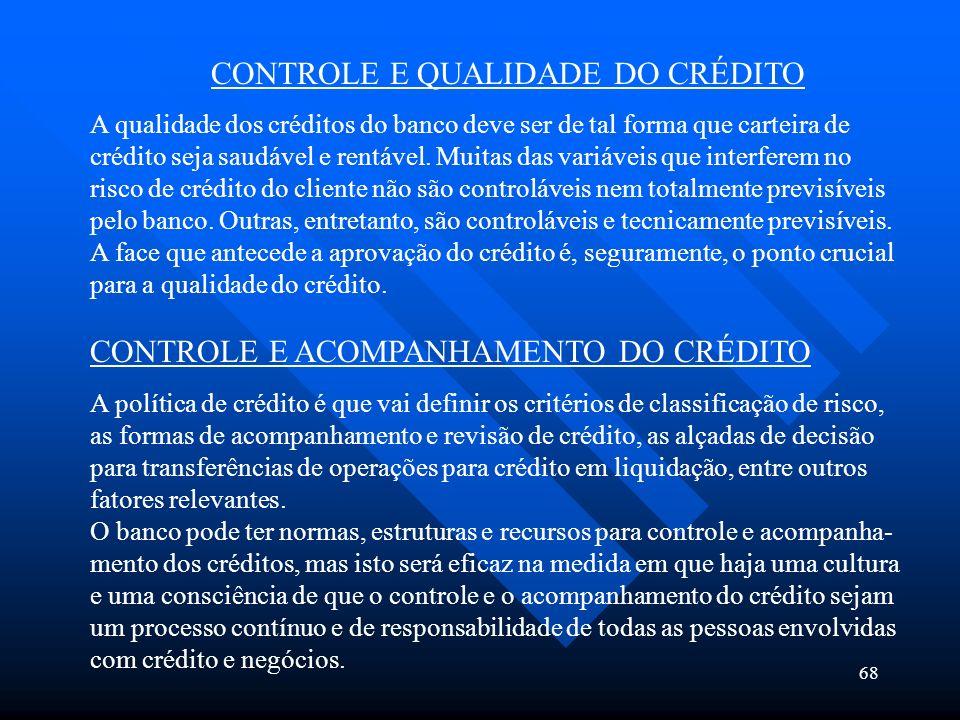 68 CONTROLE E QUALIDADE DO CRÉDITO A qualidade dos créditos do banco deve ser de tal forma que carteira de crédito seja saudável e rentável. Muitas da