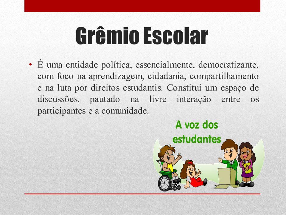 Grêmio Escolar É uma entidade política, essencialmente, democratizante, com foco na aprendizagem, cidadania, compartilhamento e na luta por direitos e