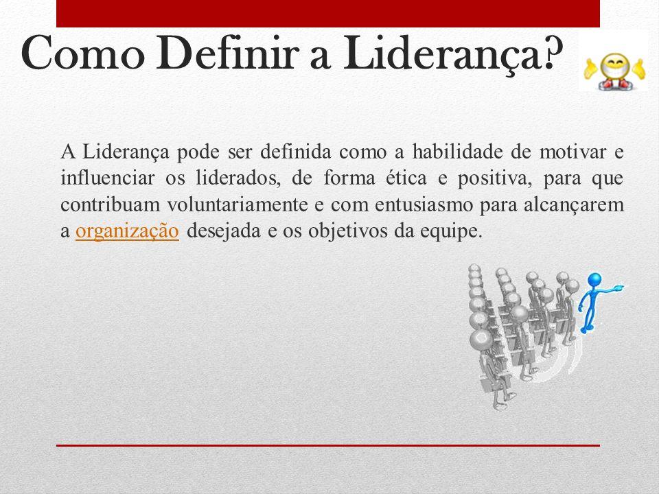 Como Definir a Liderança? A Liderança pode ser definida como a habilidade de motivar e influenciar os liderados, de forma ética e positiva, para que c