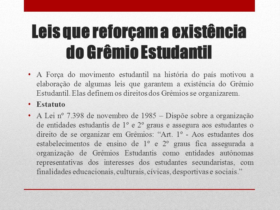 Leis que reforçam a existência do Grêmio Estudantil A Força do movimento estudantil na história do país motivou a elaboração de algumas leis que garan