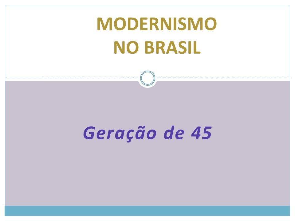 GERAÇÃO DE 45 CARACTERÍSTICAS O Brasil, após a Segunda Guerra Mundial, inicia um novo período de sua história, que é marcado pelo desenvolvimento econômico, pela democratização política e pelo surgimento de novas tendências artísticas e culturais.