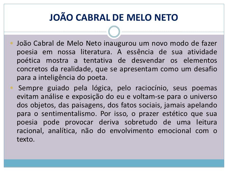 João Cabral de Melo Neto inaugurou um novo modo de fazer poesia em nossa literatura. A essência de sua atividade poética mostra a tentativa de desvend