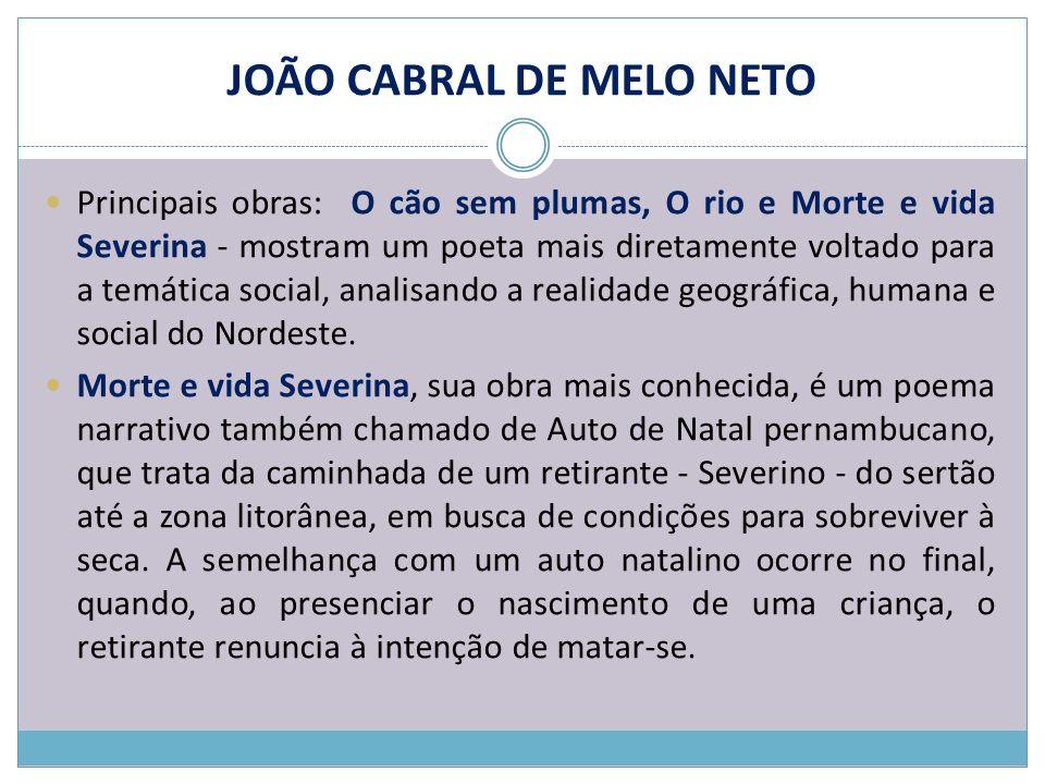 JOÃO CABRAL DE MELO NETO Principais obras: O cão sem plumas, O rio e Morte e vida Severina - mostram um poeta mais diretamente voltado para a temática