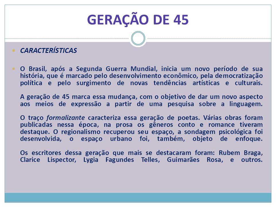 GERAÇÃO DE 45 CARACTERÍSTICAS O Brasil, após a Segunda Guerra Mundial, inicia um novo período de sua história, que é marcado pelo desenvolvimento econ