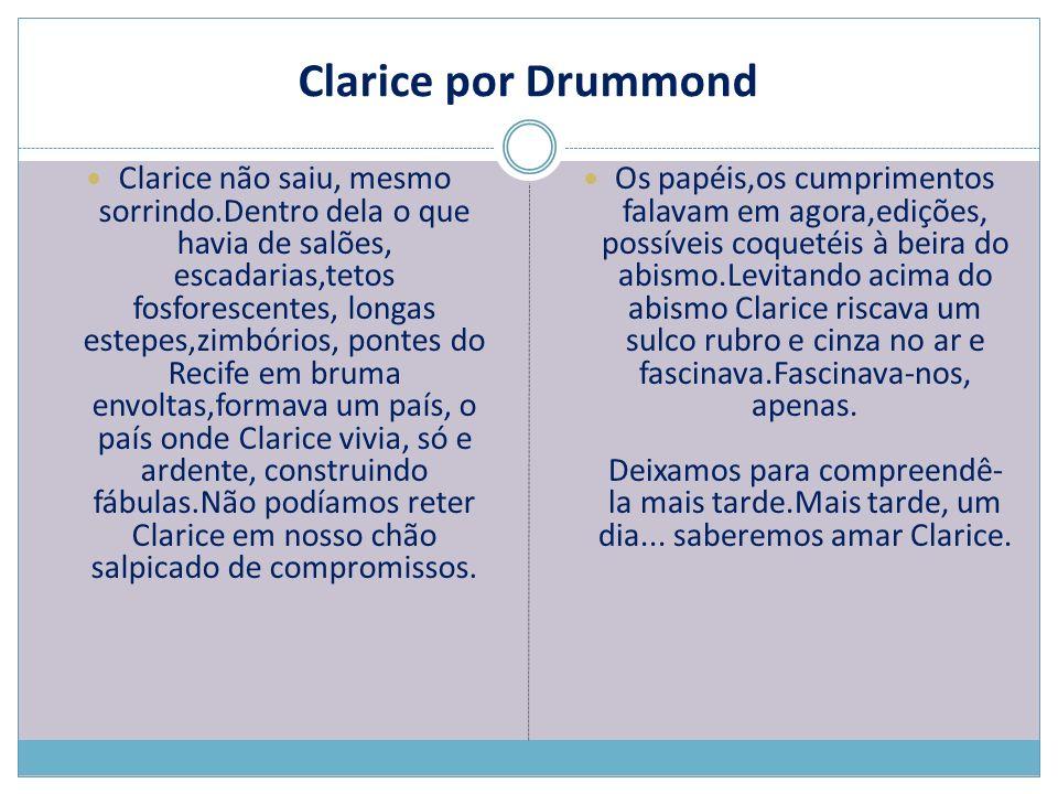 Clarice por Drummond Clarice não saiu, mesmo sorrindo.Dentro dela o que havia de salões, escadarias,tetos fosforescentes, longas estepes,zimbórios, po