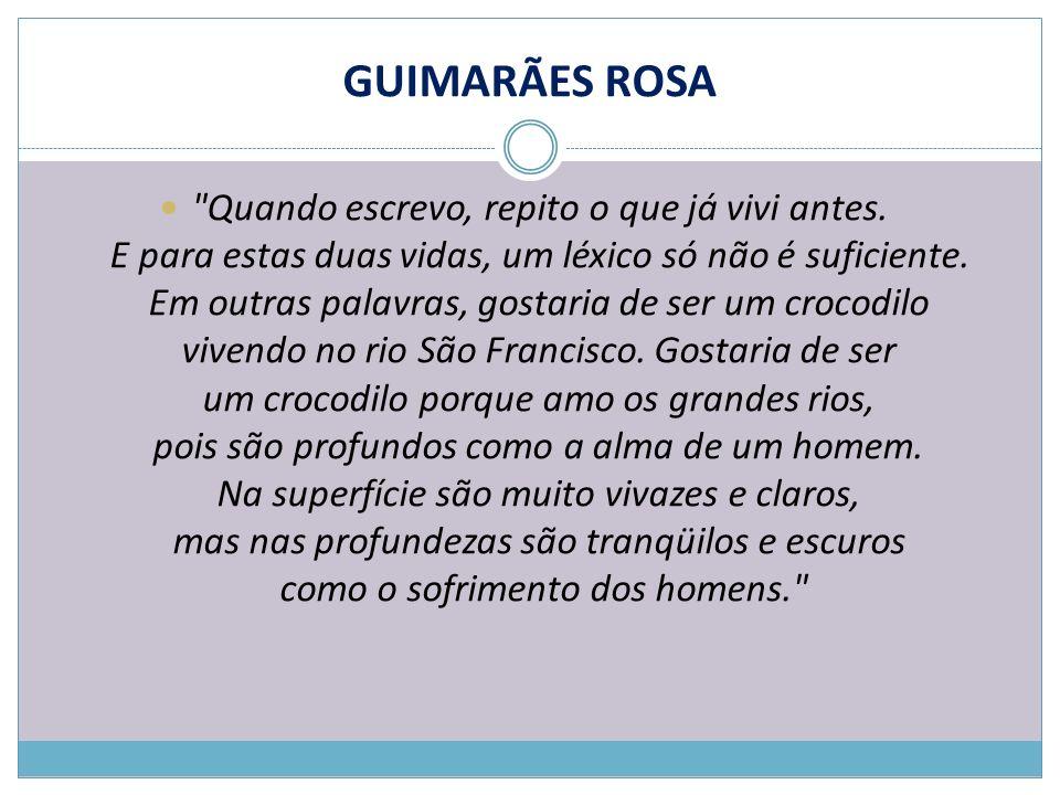 GUIMARÃES ROSA Nasceu em 27/06/1908 e morreu em 19/11/1967.