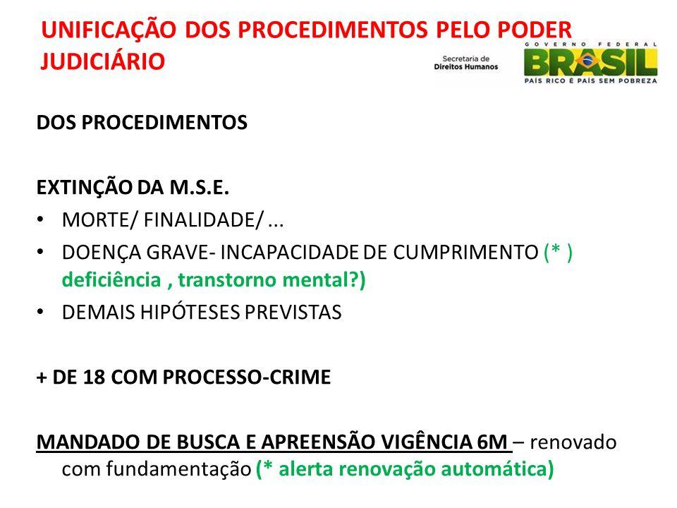 UNIFICAÇÃO DOS PROCEDIMENTOS PELO PODER JUDICIÁRIO DOS PROCEDIMENTOS EXTINÇÃO DA M.S.E. MORTE/ FINALIDADE/... DOENÇA GRAVE- INCAPACIDADE DE CUMPRIMENT