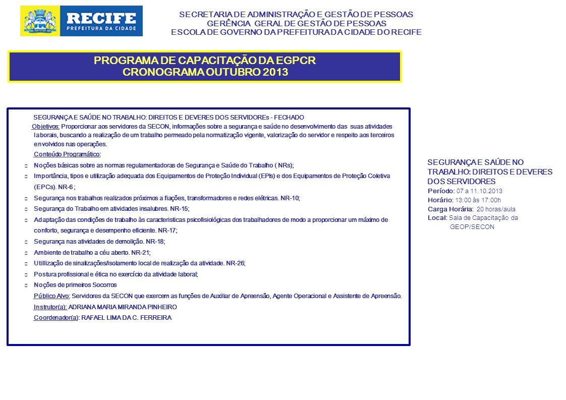 SECRETARIA DE ADMINISTRAÇÃO E GESTÃO DE PESSOAS GERÊNCIA GERAL DE GESTÃO DE PESSOAS ESCOLA DE GOVERNO DA PREFEITURA DA CIDADE DO RECIFE PROGRAMA DE CAPACITAÇÃO DA EGPCR CRONOGRAMA OUTUBRO 2013 LEGISLAÇÃO TRIBUTÁRIA MUNICIPAL – MÓDULO 1 – TRIBUTOS IMOBILIÁRIOS - FECHADO Objetivos: Capacitar os servidores que atuam nos diversos setores de atendimento ao contribuinte da preefeitura sobre a legislação dos tributos imobiliários municipais.
