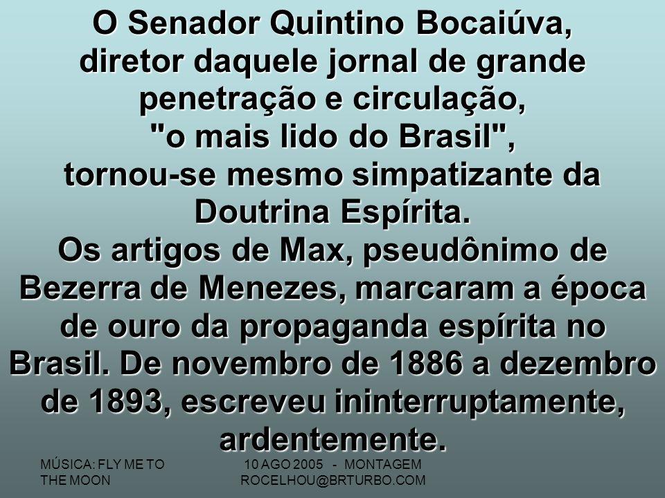 MÚSICA: FLY ME TO THE MOON 10 AGO 2005 - MONTAGEM ROCELHOU@BRTURBO.COM Bezerra era um religioso no mais elevado sentido. Sua pena, por isso, desde o p