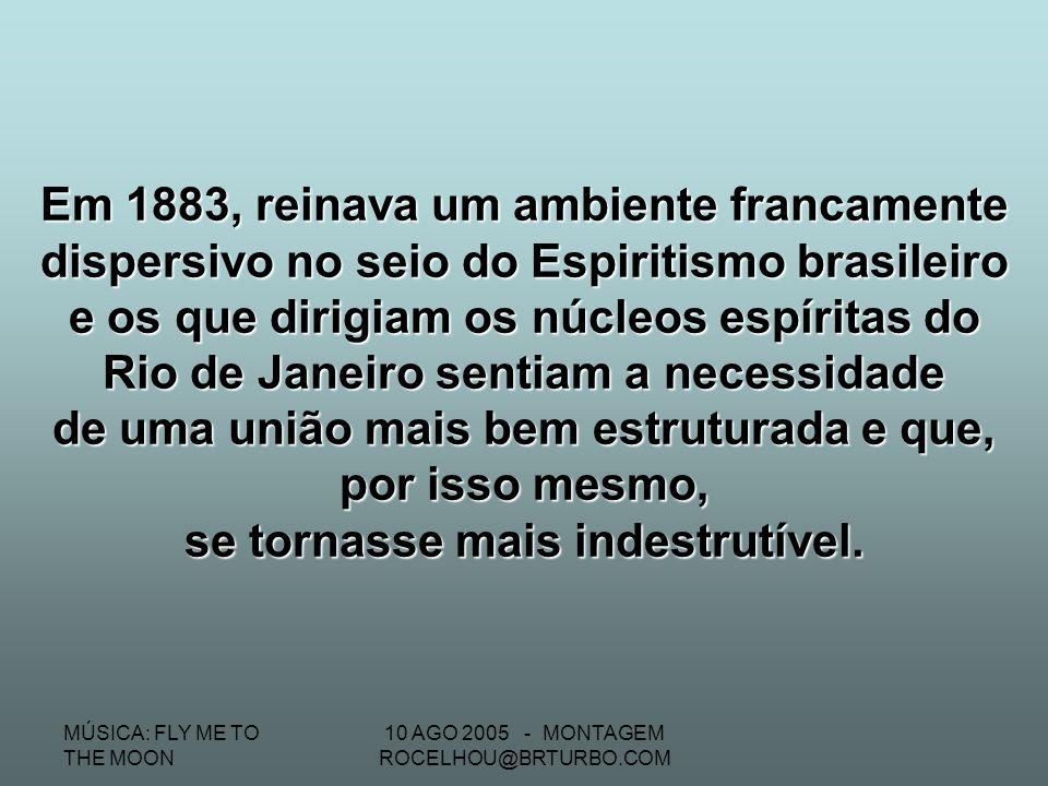 MÚSICA: FLY ME TO THE MOON 10 AGO 2005 - MONTAGEM ROCELHOU@BRTURBO.COM Escreveu ainda várias biografias de homens célebres, como o Visconde do Uruguai