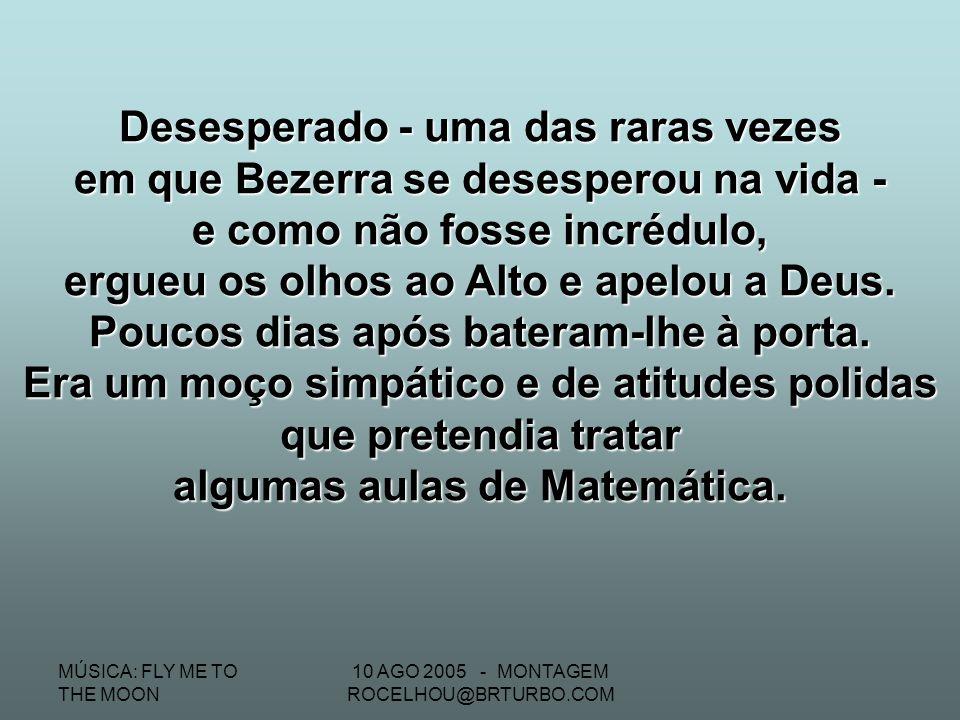 MÚSICA: FLY ME TO THE MOON 10 AGO 2005 - MONTAGEM ROCELHOU@BRTURBO.COM Digno de registro foi um caso sucedido com o Dr. Bezerra de Menezes, quando ain