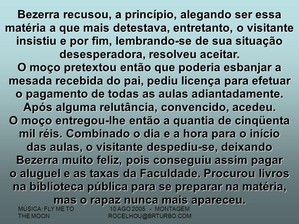 MÚSICA: FLY ME TO THE MOON 10 AGO 2005 - MONTAGEM ROCELHOU@BRTURBO.COM Desesperado - uma das raras vezes em que Bezerra se desesperou na vida - e como